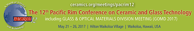 12th Pacific Rim Conference on Ceramic and Glass Technology (PACRIM 12), including Glass & Optical Materials Division Meeting (GOMD 2017)